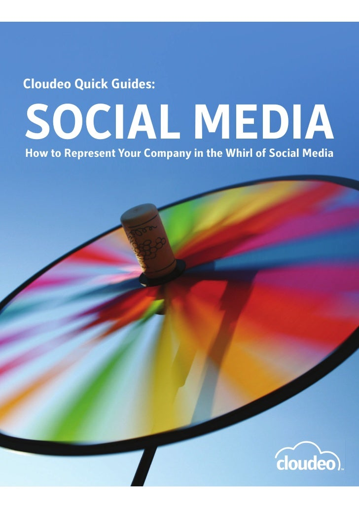 Cloudeo Quick Guides:SOCIAL MEDIAHow to Represent Your Company in the Whirl of Social Media
