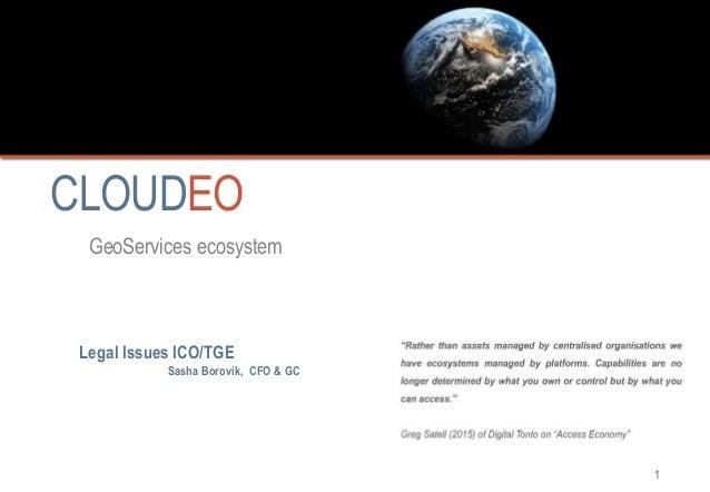 1 CLOUDEO GeoServices ecosystem Legal Issues ICO/TGE Sasha Borovik, CFO & GC