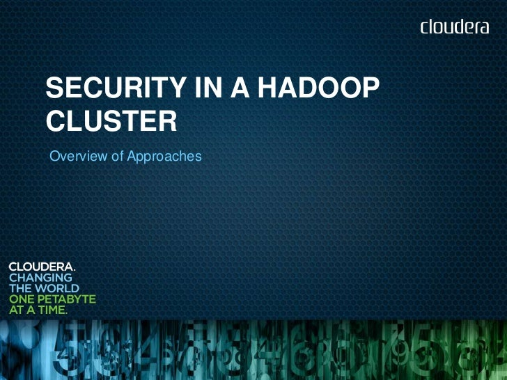 SECURITY IN A HADOOPCLUSTEROverview of Approaches
