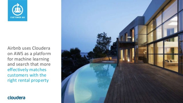 4© Cloudera, Inc. All rights reserved. Airbnb uses Cloudera on AWS as a platform for machine learning and search that more...