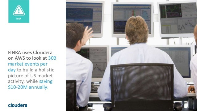6© Cloudera, Inc. All rights reserved. FINRA uses Cloudera on AWS to look at 30B market events per day to build a holistic...