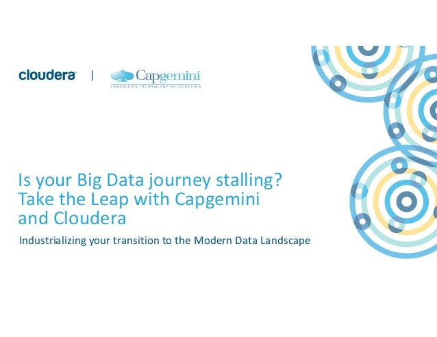 1 © Cloudera, Inc. All rights reserved. Copyright © Capgemini 2016. All Rights Reserved. | Is your Big Data journey stalli...