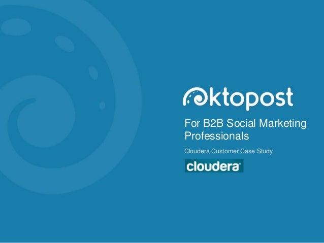 For B2B Social Marketing Professionals Cloudera Customer Case Study