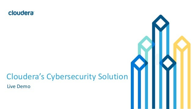 1© Cloudera, Inc. All rights reserved. Cloudera's Cybersecurity Solution Live Demo