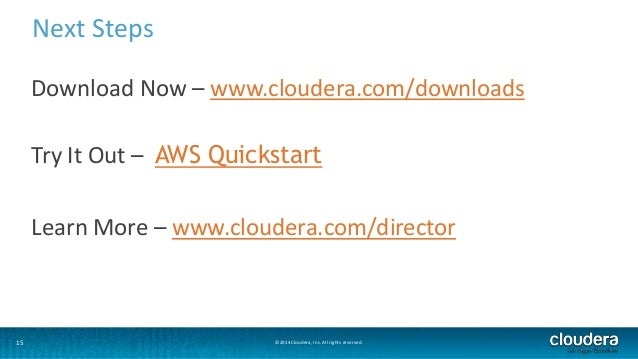 Next Steps  Download Now – www.cloudera.com/downloads  Try It Out – AWS Quickstart  Learn More – www.cloudera.com/director...