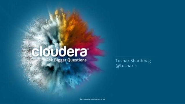 16 ©2014 Cloudera, Inc. All rights reserved.  Tushar Shanbhag  @tusharis