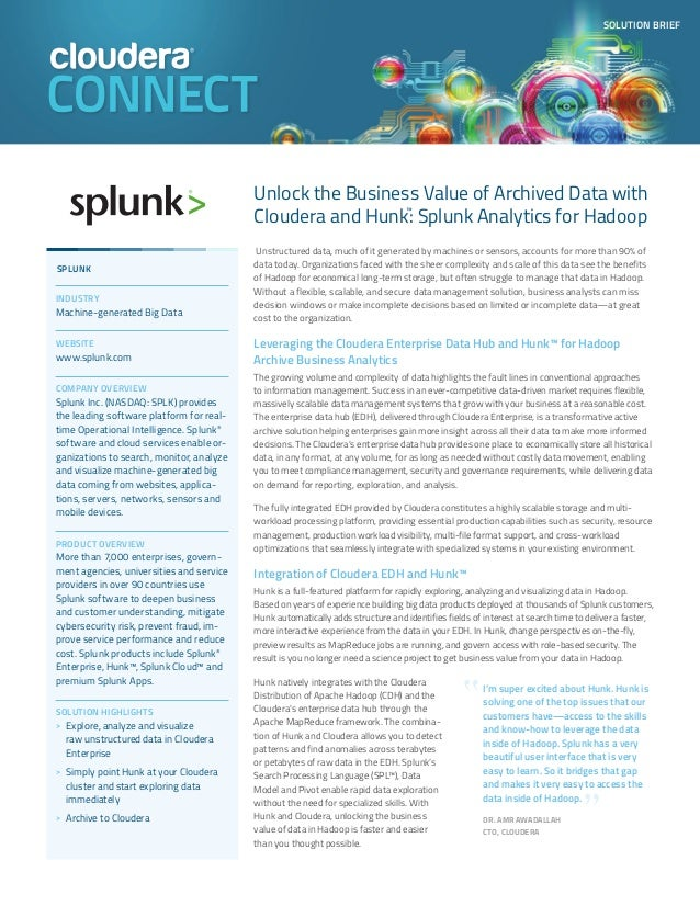 SOLUTION BRIEF Unlock the Business Value of Archived Data with Cloudera and Hunk™ : Splunk Analytics for Hadoop Unstructur...