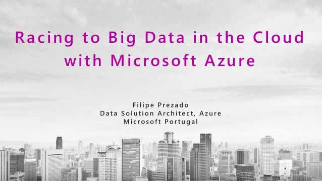 Racing to Big Data in the Cloud with Microsoft Azure
