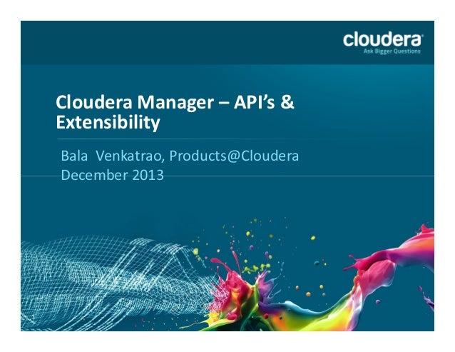 Cloudera Manager – API's & Extensibility Bala Venkatrao, Products@Cloudera December 2013  1