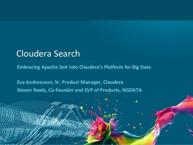 1Cloudera Search Embracing Apache Solr into Cloudera's Pla9orm for Big Data  Eva Andreasson, S...