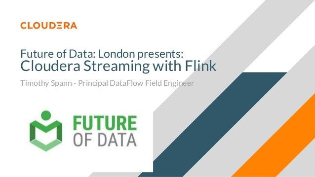 Future of Data: London presents: Cloudera Streaming with Flink Timothy Spann - Principal DataFlow Field Engineer