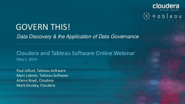 1 GOVERN THIS! Data Discovery & the Application of Data Governance Cloudera and Tableau Software Online Webinar May 1, 201...