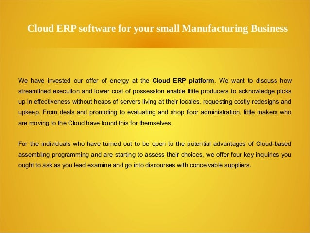Cloud ERP software for your small Manufacturing Business We have invested our offer of energy at the Cloud ERP platform. W...