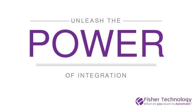OF INTEGRATION UNLEASH THE POWER