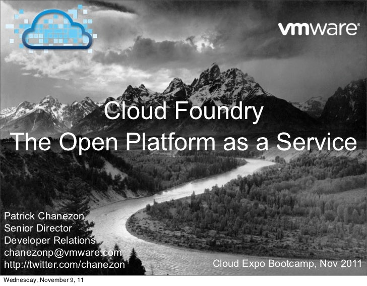 Cloud Foundry The Open Platform as a ServicePatrick ChanezonSenior DirectorDeveloper Relationschanezonp@vmware.comhttp://t...