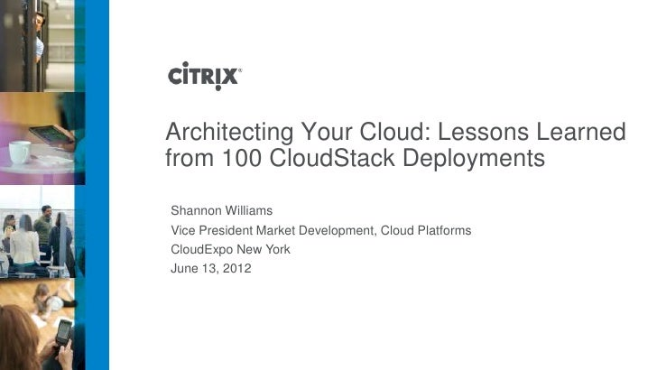 Architecting Your Cloud: Lessons Learnedfrom 100 CloudStack DeploymentsShannon WilliamsVice President Market Development, ...