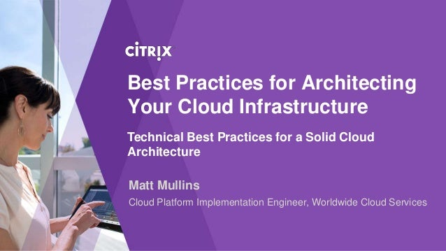Best Practices for ArchitectingYour Cloud InfrastructureTechnical Best Practices for a Solid CloudArchitectureMatt Mullins...