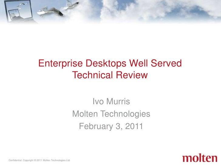 Ivo Murris<br />Molten Technologies<br />February 3, 2011<br />Enterprise Desktops Well Served Technical Review <br />