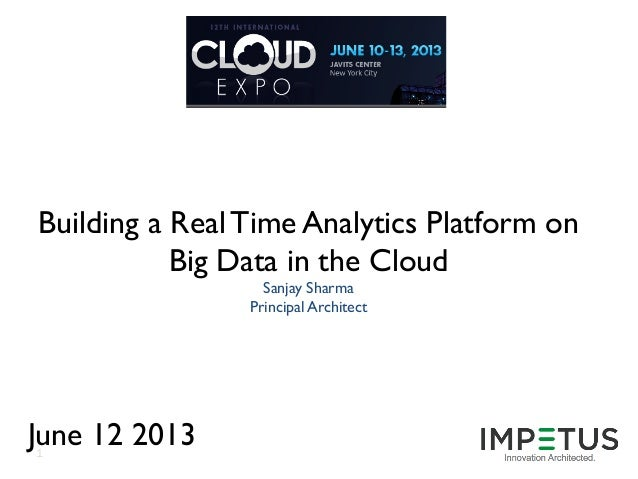 1Building a Real Time Analytics Platform onBig Data in the CloudSanjay SharmaPrincipal ArchitectJune 12 2013