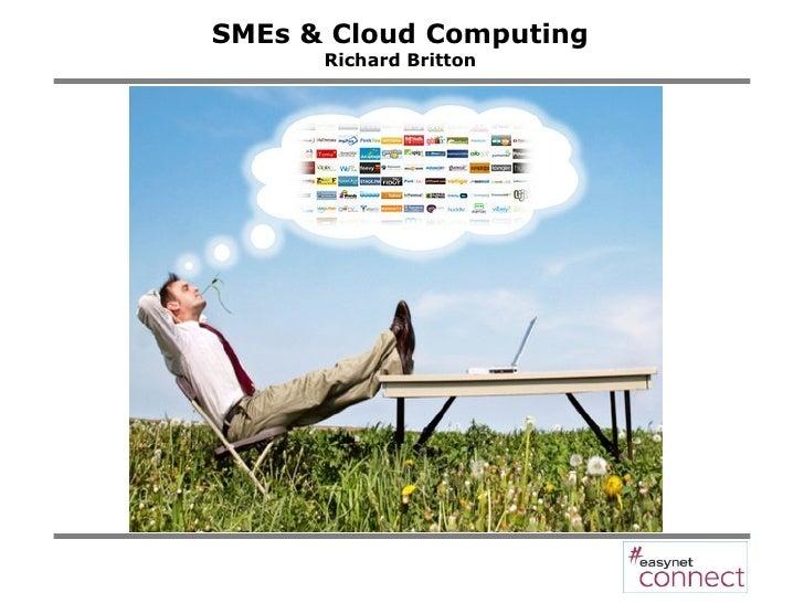 SMEs & Cloud Computing Richard Britton