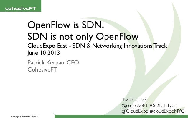 Copyright CohesiveFT - 1/20/15 OpenFlow is SDN, SDN is not only OpenFlow CloudExpo East - SDN & Networking Innovations Tra...