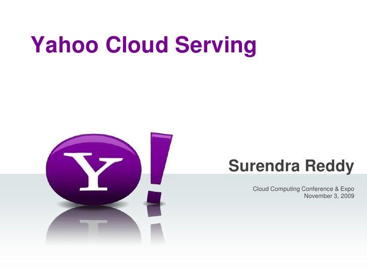 Yahoo Cloud Serving<br />Surendra Reddy<br />Cloud Computing Conference & ExpoNovember 3, 2009<br /><br />