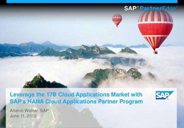 Leverage the 17B Cloud Applications Market withSAPs HANA Cloud Applications Partner ProgramAharon Weiner, SAPJune 11, 2013