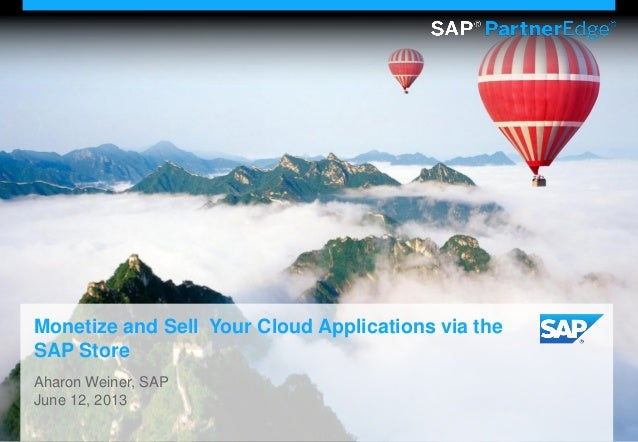 © 2013 SAP AG. All rights reserved. 1Monetize and Sell Your Cloud Applications via theSAP StoreAharon Weiner, SAPJune 12, ...