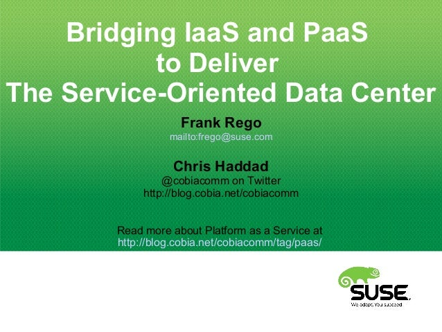 Bridging IaaS and PaaSto DeliverThe Service-Oriented Data CenterFrank Regomailto:frego@suse.comChris Haddad@cobiacomm on T...