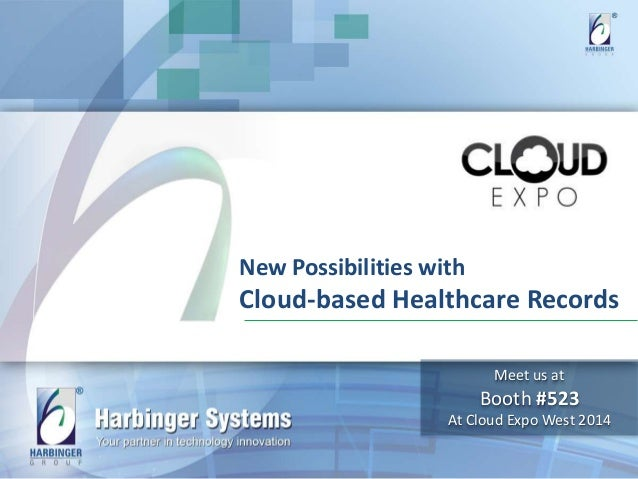 New Possibilities with  Cloud-based Healthcare Records  Meet us at  Booth #523  At Cloud Expo West 2014