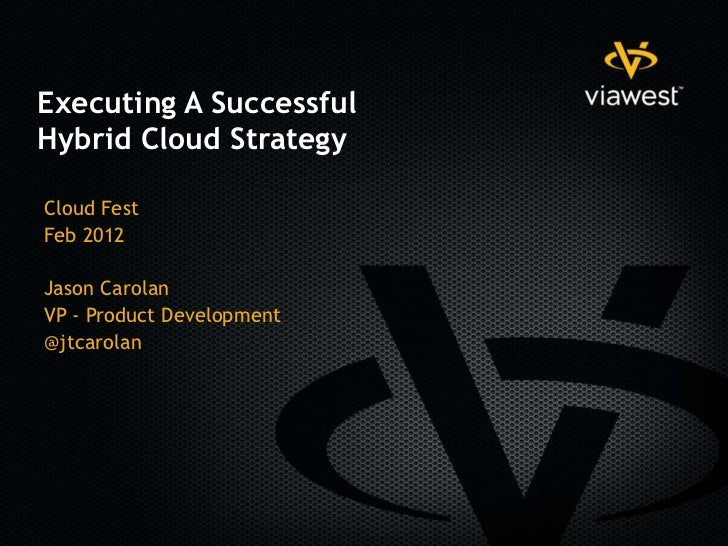 Executing A SuccessfulHybrid Cloud StrategyCloud FestFeb 2012Jason CarolanVP - Product Development@jtcarolan