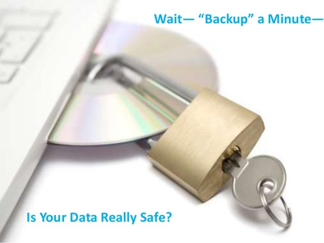 """Wait— """"Backup"""" a Minute—  Is Your Data Really Safe?"""