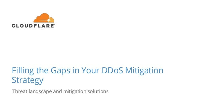 Filling the Gaps in Your DDoS Mitigation Strategy Threat landscape and mitigation solutions