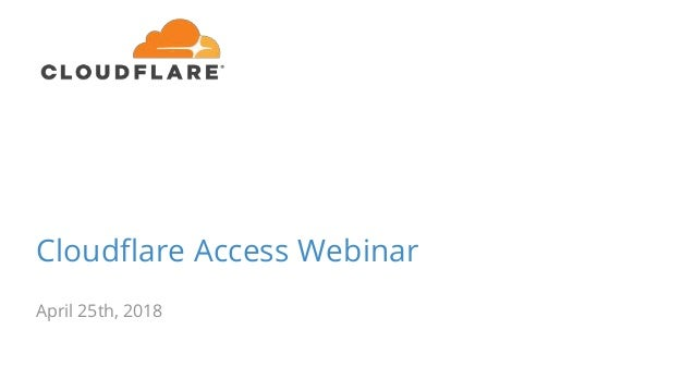 Cloudflare Access Webinar April 25th, 2018
