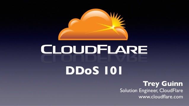 Trey Guinn  Solution Engineer, CloudFlare  www.cloudflare.com DDoS 101