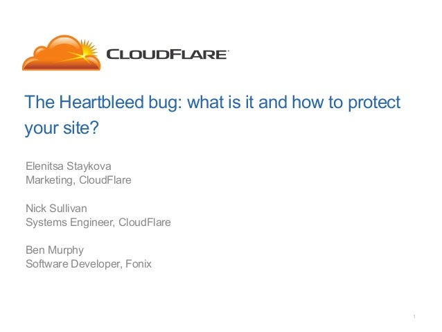 The Heartbleed bug: what is it and how to protect your site? Elenitsa Staykova Marketing, CloudFlare Nick Sullivan Systems...