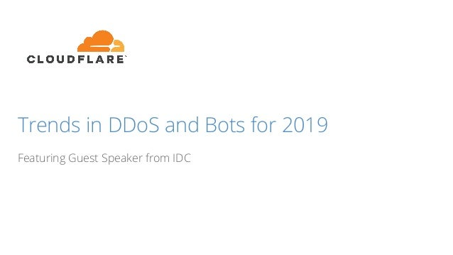 Trends in DDoS and Bots for 2019 Featuring Guest Speaker from IDC