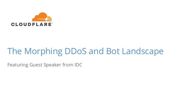 The Morphing DDoS and Bot Landscape Featuring Guest Speaker from IDC