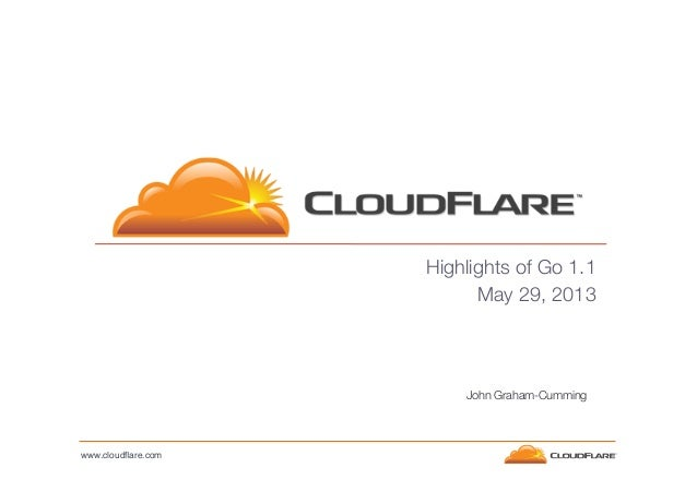 Highlights of Go 1.1 May 29, 2013  John Graham-Cumming  www.cloudflare.com!