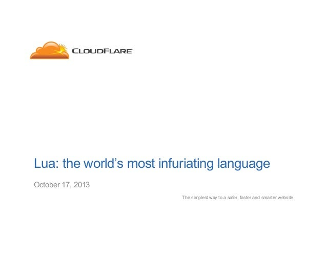 Lua: the world's most infuriating language October 17, 2013 The simplest way to a safer, faster and smarter website