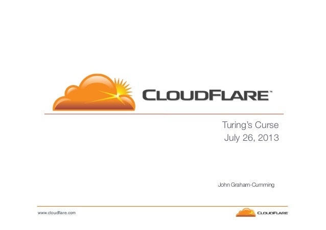 Turing's Curse July 26, 2013   John Graham-Cumming  www.cloudflare.com!