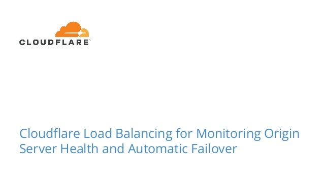 Cloudflare Load Balancing for Monitoring Origin Server Health and Automatic Failover