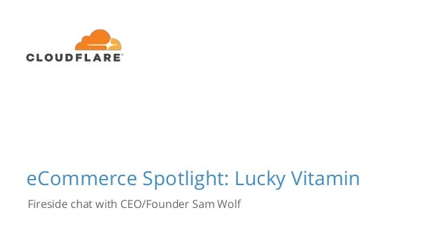 eCommerce Spotlight: Lucky Vitamin Fireside chat with CEO/Founder Sam Wolf