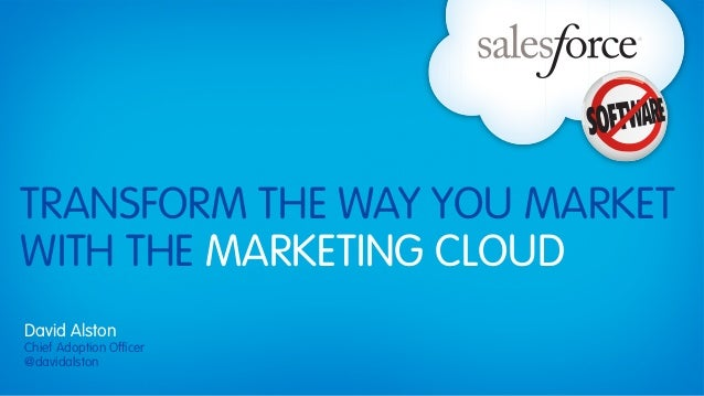 TRANSFORM THE WAY YOU MARKETWITH THE MARKETING CLOUDDavid AlstonChief Adoption Officer@davidalston