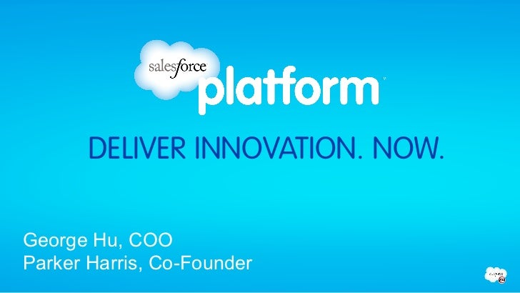 DELIVER INNOVATION. NOW.George Hu, COOParker Harris, Co-Founder