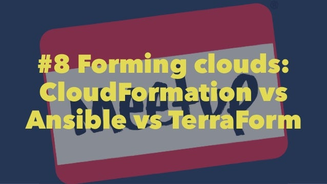 #8 Forming clouds: CloudFormation vs Ansible vs TerraForm