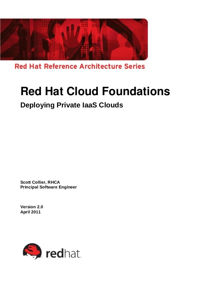 Red Hat Cloud FoundationsDeploying Private IaaS CloudsScott Collier, RHCAPrincipal Software EngineerVersion 2.0April 2011