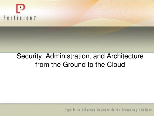 Security, Administration, and Architecture from the Ground to the Cloud