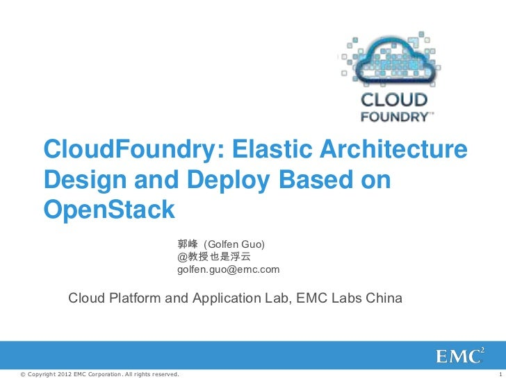 CloudFoundry: Elastic Architecture       Design and Deploy Based on       OpenStack                                       ...
