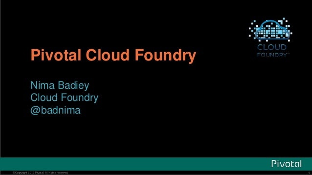 1© Copyright 2013 Pivotal. All rights reserved. 1© Copyright 2013 Pivotal. All rights reserved. Pivotal Cloud Foundry Nima...